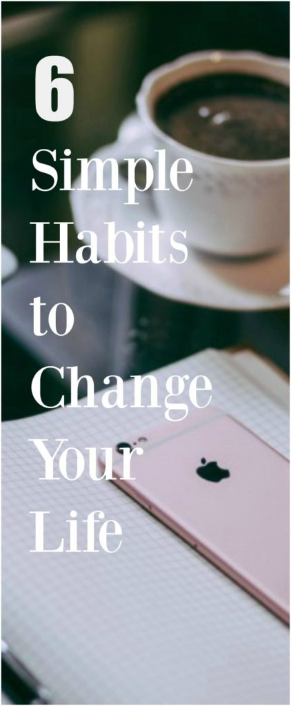 6 Simple Habits to Change Your Life