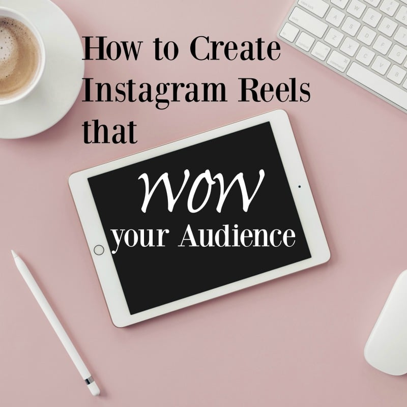 How to Create Instagram Reels that Wow Your Audience